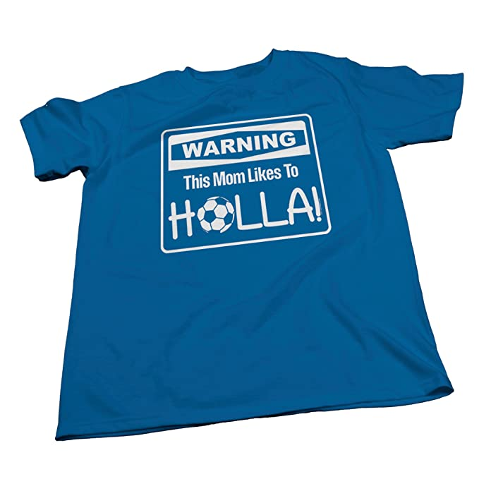 bb976102f Amazon.com: ShirtInvaders Warning - This Mom Like To Holla - Funny Soccer  Mom T-shirt 001: Clothing