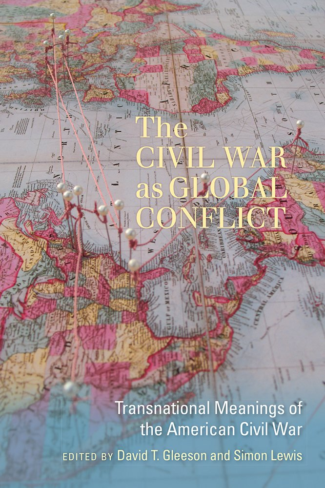 Read Online The Civil War as Global Conflict: Transnational Meanings of the American Civil War (The Carolina Lowcountry and the Atlantic World) pdf