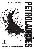 Petroladrões. A História do Saque à Petrobras