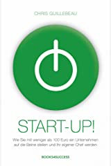 Start-up!: Wie Sie mit weniger als 100 Euro ein Unternehmen auf die Beine stellen und Ihr eigener Chef werden (German Edition) Kindle Edition