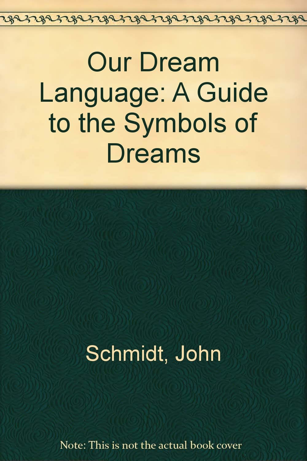 Our dream language a guide to the symbols of dreams john schmidt our dream language a guide to the symbols of dreams john schmidt 9780931832284 amazon books buycottarizona