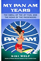 My Pan Am Years: The Smell of Jet Fuel and the Roar of the Passengers: How Time Flies, Especially On a 747 Kindle Edition