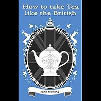 How to Take Tea like the British (English Edition)
