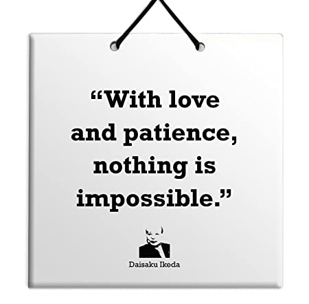 With Love And Patience Nothing Is Impossible Daisaku Ikeda