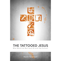 The Tattooed Jesus: What Would the Real Jesus Do with Pop Culture?