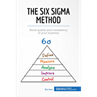 The Six Sigma Method: Boost quality and consistency in your business (Management & Marketing Book 14)