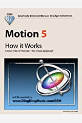 Motion 5 - How it Works: A new type of manual - the visual approach Kindle Edition