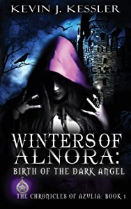Winters of Alnora: Birth of the Dark Angel (The Chronicles of Azulia) (Volume 1)