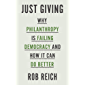 Just Giving: Why Philanthropy Is Failing Democracy and How It Can Do Better