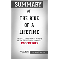 Summary of The Ride of a Lifetime: Lessons Learned from 15 Years as CEO of the Walt Disney Company: Conversation…