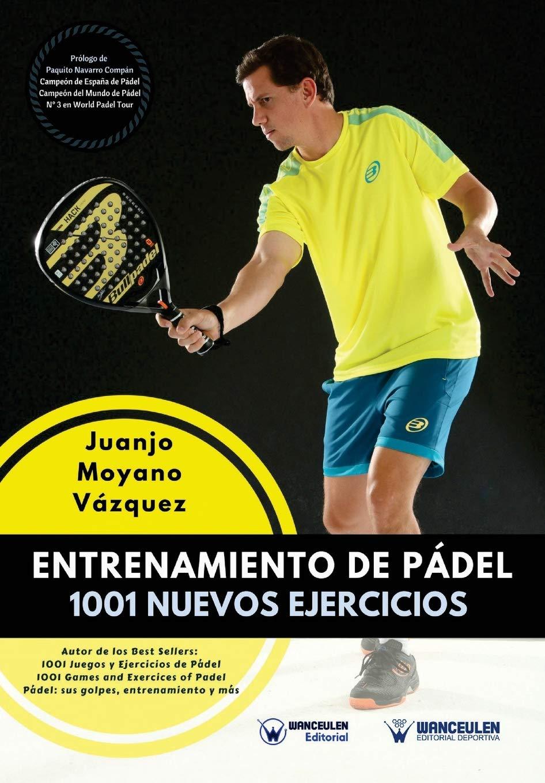 Entrenamiento de Pádel: 1001 Nuevos ejercicios: Amazon.es: Moyano Vázquez, Juanjo: Libros