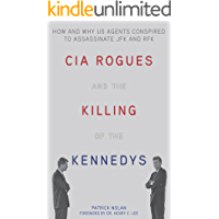CIA Rogues and the Killing of the Kennedys: How and Why US Agents Conspired to Assassinate JFK and RFK (English Edition)