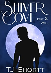 Shiver Cove, Part 2: Val