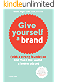 Give yourself a brand: with a strong foundation and make the world a better place