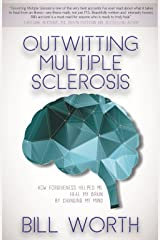 Outwitting Multiple Sclerosis: How Forgiveness Helped Me Heal My Brain by Changing My Mind Paperback
