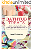Bathtub Treats: A Guide to Making Bath Bombs, Truffles, and Melts at Home Using All-Natural Skin-Nourishing Ingredients