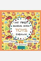 My First Bilingual Book Toys English- Polish Over 40 Pictures: Premium Color, Język Polski Angielski Amerykański Dla Dzieci Książka Ze Zdjęciami Ponad ... (My First Bilingual Book English- Polish) Paperback