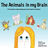The Animals in my Brain: A kid's guide to understanding and controlling their behaviour