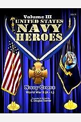 United States Navy Heroes - Volume III: Navy Cross (World War II A - L) (Volume 3) Paperback