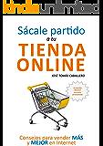 Sácale partido a tu tienda online: Consejos para vender más y mejor por Internet
