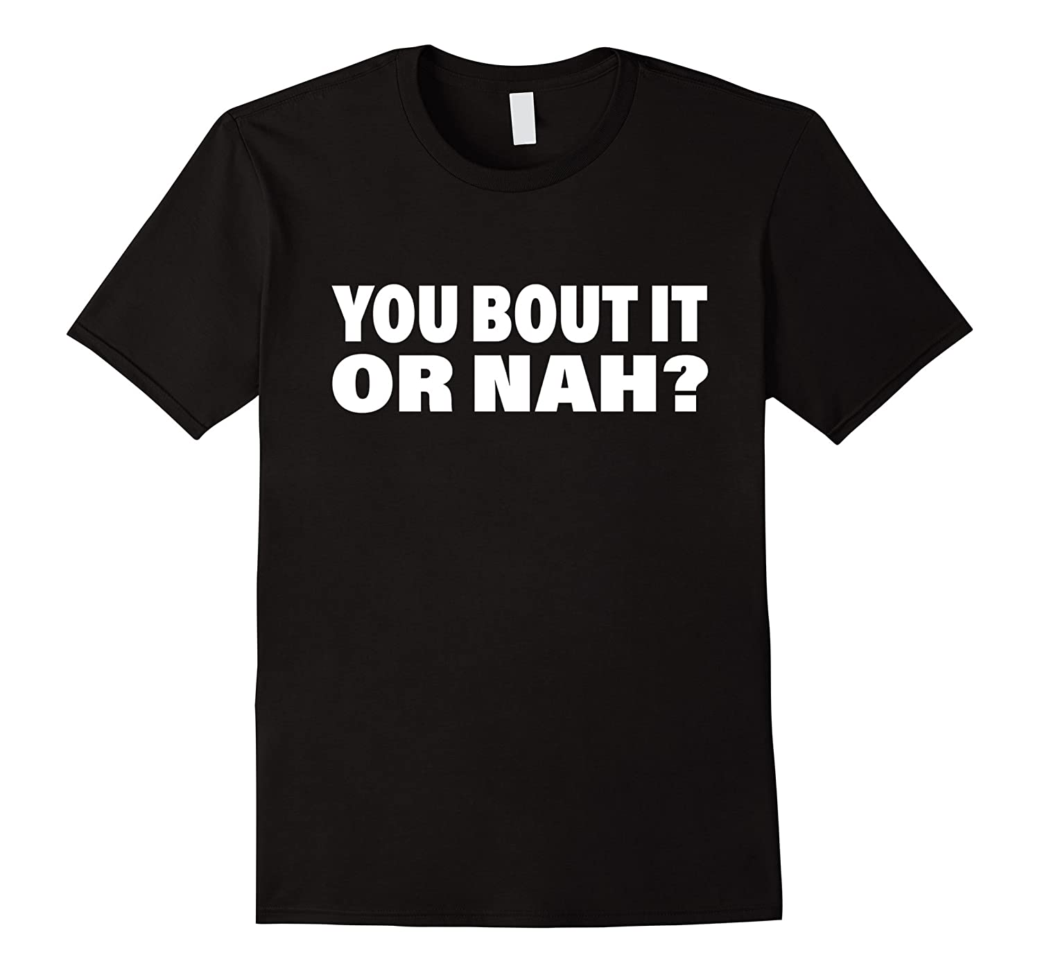 You Bout It Or Nah Dank Meme T-Shirt-CD