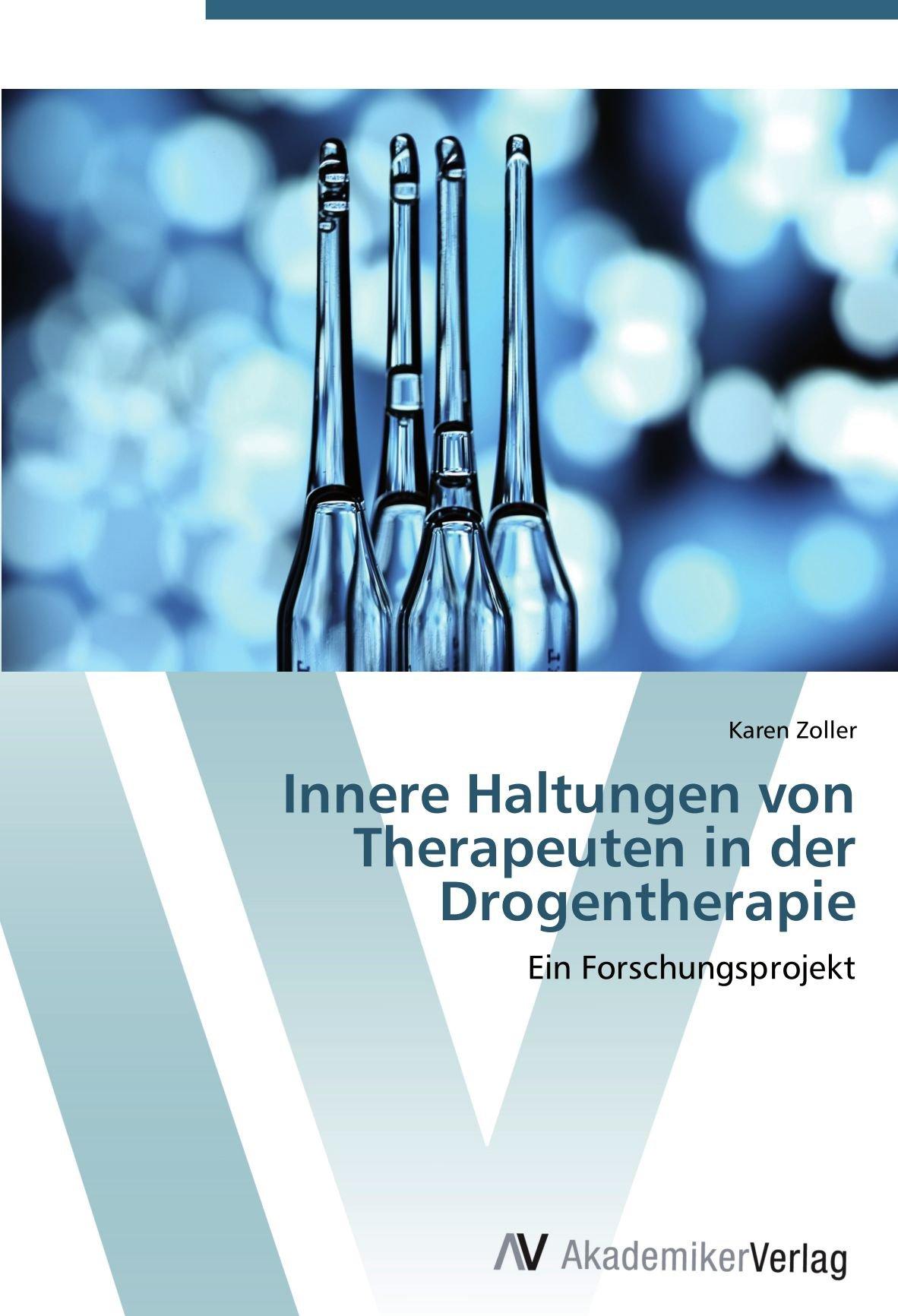 Download Innere Haltungen von Therapeuten in der Drogentherapie: Ein Forschungsprojekt (German Edition) pdf