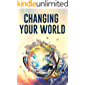 CHANGING YOUR WORLD: THE POWER OF YOUR SUBCONSCIOUS MIND AND THE LAW OF ATTRACTION