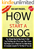 How To Start A Blog: The Ultimate Step By Step Guide To Start Your Blog In Less Than 2 Hours That People Love To Read And You Make Money On Complete Autopilot ... How To Make Money Blogging Book 1)