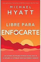 Libre para enfocarte: Aun sistema de productividad total que te ayudará a lograr más haciendo menos (Spanish Edition) Kindle Edition