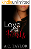 Love Me When It Hurts (Love Me Series Book 2)