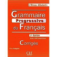 Grammaire Progressive du Francais: Corriges Niveau Debutant (French Edition)