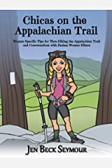 CHICAS ON THE APPALACHIAN TRAIL: Women-Specific Tips for Thru-Hiking the Appalachian Trail and Conversations with Badass Women Hikers Kindle Edition