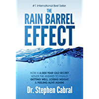 The Rain Barrel Effect: How a 6,000 Year Old Answer Holds the Secret to Finally Getting Well, Losing Weight & Feeling Alive Again!