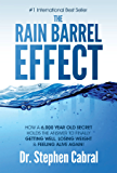 The Rain Barrel Effect: How a 6,000 Year Old Answer Holds the Secret to Finally Getting Well, Losing Weight & Feeling Alive Again! (English Edition)