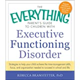 The Everything Parent's Guide to Children with Executive Functioning Disorder: Strategies to help your child achieve the time