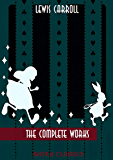 Lewis Carroll: The Complete Works : Alice's Adventures in Wonderland, Through the Looking-Glass, Sylvie and Bruno…