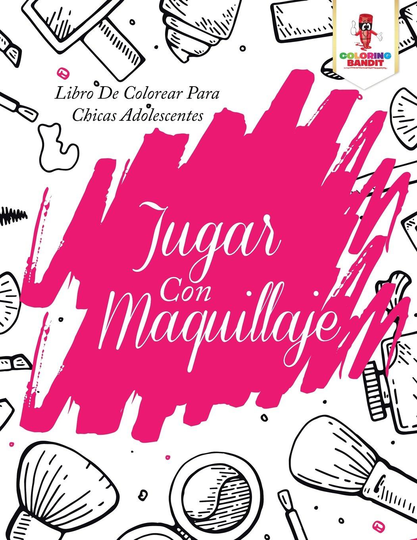 Jugar Con Maquillaje: Libro De Colorear Para Chicas Adolescentes ...