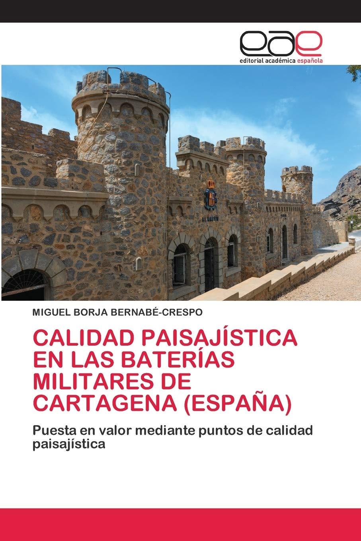 CALIDAD PAISAJÍSTICA EN LAS BATERÍAS MILITARES DE CARTAGENA ESPAÑA : Puesta en valor mediante puntos de calidad paisajística: Amazon.es: BERNABÉ-CRESPO, MIGUEL BORJA: Libros