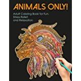 Animals Only! Adult Coloring Book for Fun, Stress Relief, and Relaxation