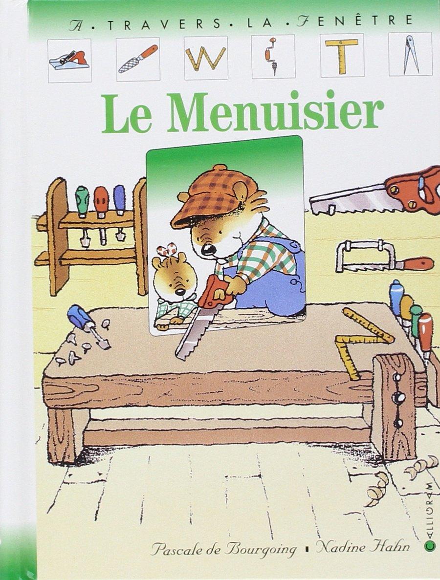 Le Menuisier Album – 1 mars 2004 Pascale de Bourgoing Nadine Hahn Calligram 2884453512