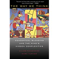 Fauconnier, G: The Way We Think: Conceptual Blending and the Mind's Hidden Complexities