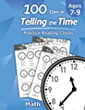Humble Math - 100 Days of Telling the Time - Practice Reading Clocks: Ages 7-9, Reproducible Math Drills with Answers…