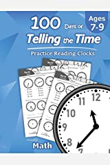 Humble Math – 100 Days of Telling the Time – Practice Reading Clocks: Ages 7-9, Reproducible Math Drills with Answers: Clocks, Hours, Quarter Hours, Five Minutes, Minutes, Word Problems Paperback