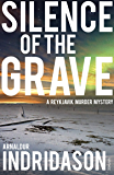 Silence Of The Grave (Reykjavik Murder Mysteries Book 2) (English Edition)