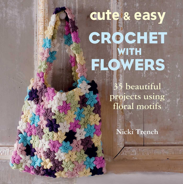 Cute easy crochet with flowers 35 beautiful projects using floral cute easy crochet with flowers 35 beautiful projects using floral motifs nicki trench 9781782490678 amazon books izmirmasajfo