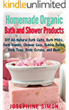 Homemade Organic Bath and Shower Products: DIY All-Natural Bath Salts, Bath Milks, Bath Bombs, Shower Gels, Bubble Baths, Bath Teas, Body Scrubs, Body Cleansers and Suds