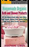 Homemade Organic Bath and Shower Products: DIY All-Natural Bath Salts, Bath Milks, Bath Bombs, Shower Gels, Bubble Baths, Bath Teas, Body Scrubs, Body Cleansers and Suds (DIY Beauty Products Book 5)