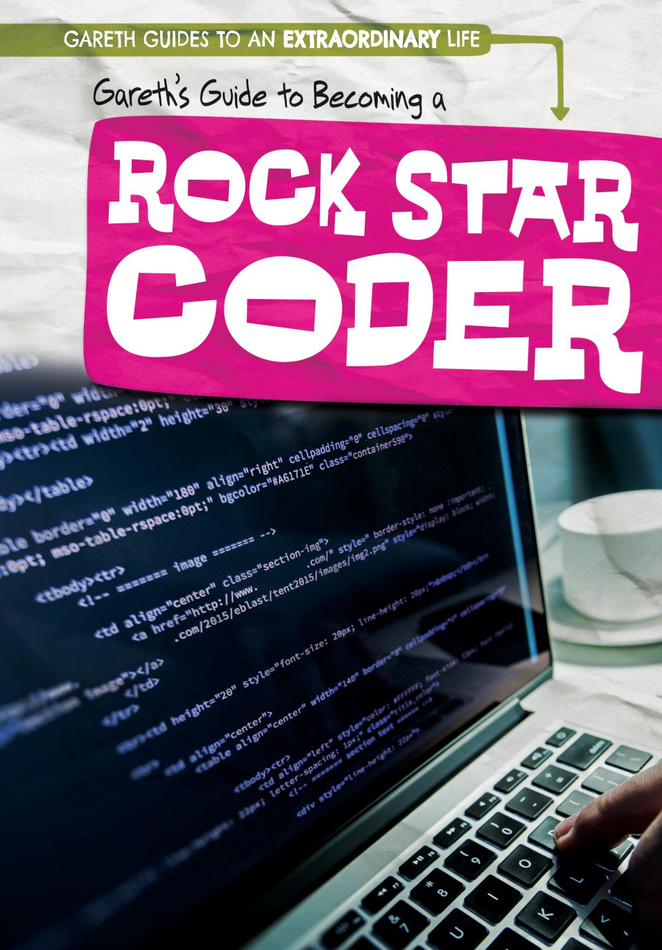 Gareth's Guide to Becoming a Rock Star Coder (Gareth Guides to an Extraordinary Life)