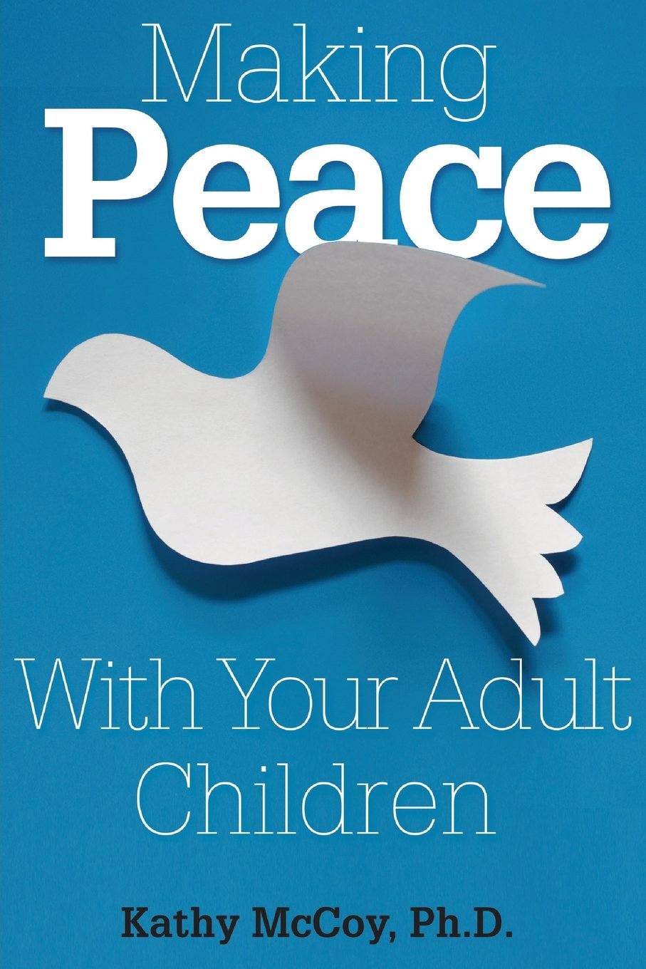 Making Peace With Your Adult Children: Ph.D. Kathy McCoy: 9781629213729:  Amazon.com: Books