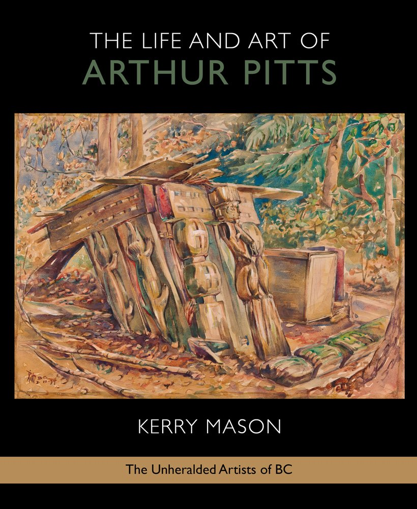 The Life and Art of Arthur Pitts: The Unheralded Artists of BC pdf epub